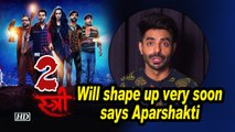 'Stree 2' will shape up very soon: Aparshakti Khurrana