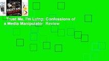 Trust Me, I'm Lying: Confessions of a Media Manipulator  Review