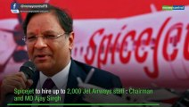 SpiceJet to hire up to 2,000 Jet staff, says Ajay Singh
