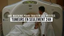 Cette nouvelle machine soigne les petites tumeurs en une journée seulement