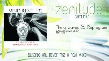 Mind Reset 432 - Theta waves 26 - Reprogram your mind