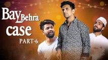 BAY BEHRA CASE PART 6 || HYDERABADI COMEDY  || Kiraak Hyderabadiz | Silly Monks