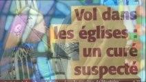 Pillages d´églises : un curé suspecté - Reportage exclusif 2016