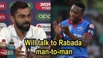 World Cup 2019   Will talk to Rabada man-to-man: Kohli