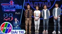 THVL | Truy tìm cao thủ - Tập 23: Ca sĩ Nam Cường, Tim, Bảo Uyên, Tăng Phúc