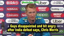 World Cup 2019 | Guys disappointed and bit angry after India defeat says, Chris Morris
