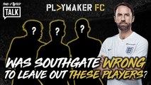 Two-Footed Talk | Was Southgate wrong to leave out these players?