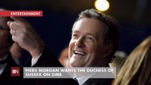 Piers Morgan Wants To Chat With Meghan Markle