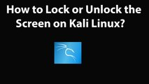 How to Lock or Unlock the Screen on Kali Linux?