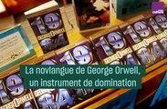 La novlangue de George Orwell, un instrument de domination