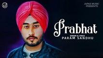 New Punjabi Song 2019 | Prabhat | Param Sandhu | Japas Music