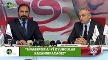 """RIa Çalımbay: """"Sivasspor'a iyi oyuncular kazandıracağız"""""""