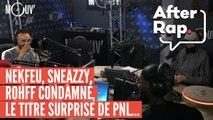 #AFTERRAP : Nekfeu, Sneazzy, Rohff condamné, le titre surprise de PNL...