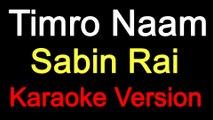 Timro Naam Timi Bina - Sabin Rai (Karaoke Version)
