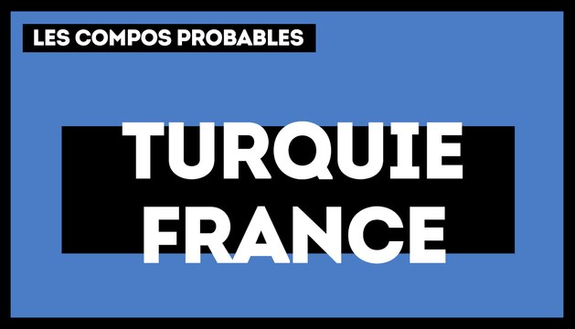 Turquie-France : les compositions probables