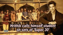 Hrithik calls himself student on sets of 'Super 30'