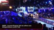 ONPC : Laurent Ruquier fait ses adieux aux téléspectateurs avant l'été (vidéo)