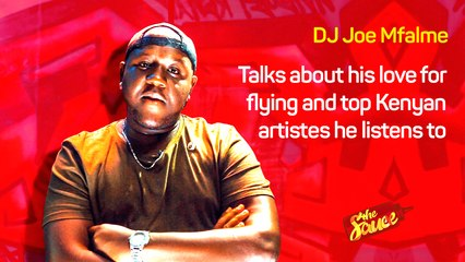 DJ Joe Mfalme talks about his love for flying and Kenyan artistes he's listening to | The Sauce
