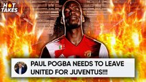 'Paul Pogba Should LEAVE Manchester United For Juventus'   #HotTakes