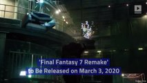 'Final Fantasy 7 Remake' to Be Released on March 3, 2020
