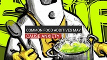 Common Food Additives May Cause Anxiety