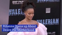 Rihanna Thinks About Being A Mom
