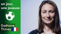 Un jour, une joueuse : Gaëtane Thiney (France)