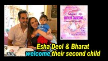 Esha Deol & Bharat Takhtani welcomes their second Child, A GIRL