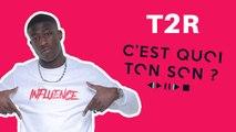 T2R C'est quoi ton son ? Il nous dévoile ses playlists !