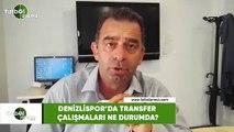 Denizlispor'da transfer çalışmaları ne durumda?