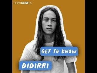 Get To Know... Didirri