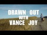 Drawn Out with Vance Joy