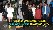 Priyanka gets EMOTIONAL | 'The Sky is Pink' WRAP-UP Party