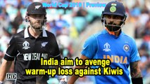 World Cup 2019   Preview   India aim to avenge warm-up loss against Kiwis