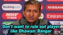 World Cup 2019 | Don't want to rule out player like Dhawan: Bangar
