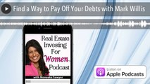 Find a Way to Pay Off Your Debts with Mark Willis