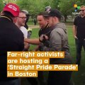 Far-Right Activists Are Hosting A 'Straight Pride Parade' In Boston