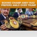 Boxing Champ Andy Ruiz Prefers AMLO Over Trump