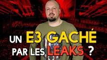 Un E3 gâché par les LEAKS ?
