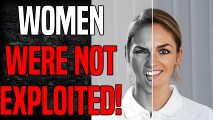 WOMEN_WERE_NOT_EXPLOITED THROUGHOUT HISTORY!