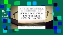 R.E.A.D Strangers in Their Own Land: Anger and Mourning on the American Right D.O.W.N.L.O.A.D