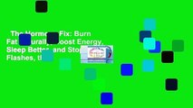 The Hormone Fix: Burn Fat Naturally, Boost Energy, Sleep Better, and Stop Hot Flashes, the