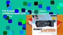 Full E-book David Busch S Sony Alpha A6000/Ilce-6000 Guide to Digital Photography  For Free