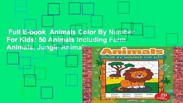 Full E-book  Animals Color By Number For Kids: 50 Animals Including Farm Animals, Jungle Animals,