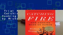 Trial New Releases  Catching Fire: How Cooking Made Us Human by Richard W. Wrangham