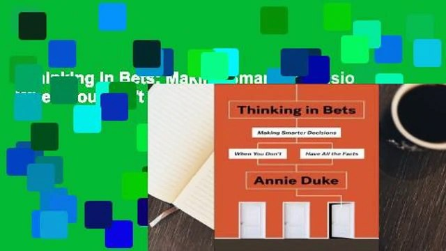 Thinking in Bets: Making Smarter Decisions When You Don't Have All the Facts Complete