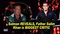 Salman REVEALS, his BIGGEST CRITIC is his father Salim Khan