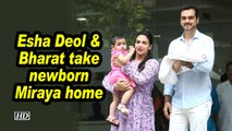 Esha Deol & Bharat take newborn Miraya home