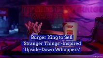Burger King to Sell 'Stranger Things'-Inspired 'Upside-Down Whoppers'