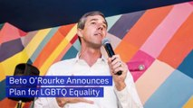 Beto O'Rourke Announces Plan for LGBTQ Equality